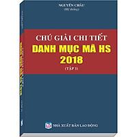 Chú Giải Chi Tiết Danh Mục Mã HS năm 2018 Tập 1
