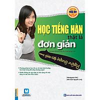 Học Tiếng Hàn Thật Là Đơn Giản Trong Giao Tiếp Hàng Ngày (Học kèm App MCBooks) (Quà Tặng: Bút Animal Kute')