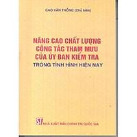 Sách Nâng Cao Chất Lượng Công Tác Tham Mưu Của Ủy Ban Kiểm Tra Trong Tình Hình Hiện Nay