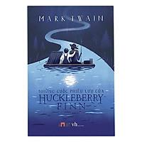 Một trong những tác phẩm hay nhất của Mark Twain: Những Cuộc Phiêu Lưu Của Huckleberry Finn