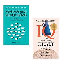 Combo Sách Phát Triển Bản Thân: IQ Trong Nghệ Thuật Thuyết Phục + Nghệ Thuật Tư Duy Ngược Dòng