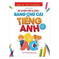 Back To School - Bé Luyện Viết & Học Bảng Chữ Cái Tiếng Anh – Song Ngữ Anh Việt
