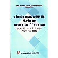 Văn Hóa Trong Chính Trị Và Văn Hóa Trong Kinh Tế Ở Việt Nam Một Số Vấn Đề Lý Luận Và Thực Tiễn