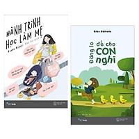 Combo Sách Làm Cha Mẹ: Đừng Lo Để Cho Con Nghĩ + Hành Trình Học Làm Mẹ - (Cuốn Sách Dành Cho Cha Mẹ Thông Thái)