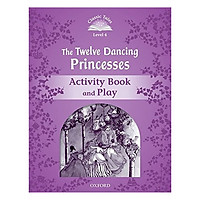 Classic Tales Second Edition Level 4 The Twelve Dancing Princesses Activity Book & Play
