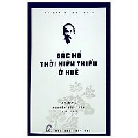 Di Sản Hồ Chí Minh - Bác Hồ Thời Niên Thiếu Ở Huế (Tái Bản 2020)