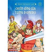 Sách - Thần thoại Hy Lạp (tập 11): CHIẾN CÔNG CỦA TƯỚNG DIOMEDES