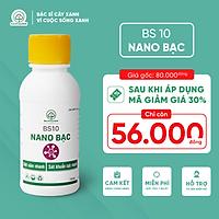 Nano Bạc BS10 - Chế phẩm sinh học diệt sạch nấm bệnh, sát khuẩn cực mạnh, chuyên dùng cho nông nghiệp hữu cơ - 100ml