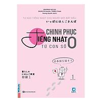 Chinh Phục Tiếng Nhật Từ Con Số 0 - Tập 1