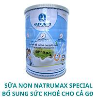 SỮA NON NATRUMAX SPECIAL ( FAMILY ) 800Gram Dành Cho Người Gầy - Ốm