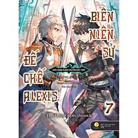 Biên Niên Sử Đế Chế Alexis: Kiêu Hùng Rung Chuyển Đất Trời - Tập 7