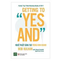 """Sách - Getting To """"Yes And"""": Nghệ Thuật Sáng Tạo Trong Kinh Doanh"""