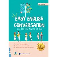 Easy English Conversation - Giao Tiếp Tiếng Anh Thật Dễ Dàng (Tặng Thẻ Flashcard Động Từ Bất Quy Tắc Trong Tiếng Anh) (Học Kèm App: MCBooks Application)