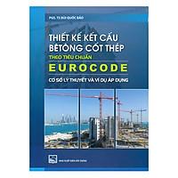 Thiết Kế Kết Cấu Bê Tông Cốt Thép Theo Tiêu Chuẩn Eurocode - Cơ Sở Lý Thuyết Và Ví Dụ Áp Dụng