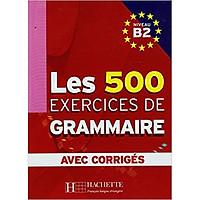 Sách học tiếng Pháp: Les 500 Exercices De Grammaire Niveau B2 - Avec Corrigés