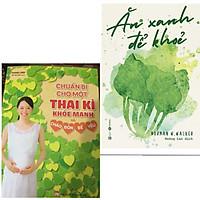 Combo Cẩm Năng Sông Khỏe Cho Mẹ Bầu: Chuẩn Bị Cho Một Thai Kì Khỏe Mạnh Và Chào Đón Bé Yêu + Ăn Xanh Để Khỏe