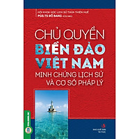 Chủ Quyền Biển Đảo Việt Nam - Minh Chứng Lịch Sử Và Cơ Sở Pháp Lý
