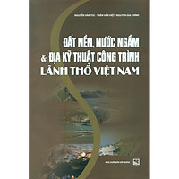 Đất Nền, Nước Ngầm Và Địa Kỹ Thuật Công Trình Lãnh Thổ Việt Nam (Tái Bản)