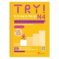 Try! Kỳ Thi Năng Lực Nhật Ngữ N4. Phát Triển Các Kỹ Năng Tiếng Nhật Từ Ngữ Pháp (Phiên Bản Tiếng Việt)
