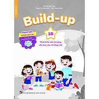 Build-up 1B Phát triển vốn từ vựng, cấu trúc câu, kĩ năng viết (Phiên bản không đáp án) (Theo bộ sách Tiếng Anh 1 - I-learn Smart Start)