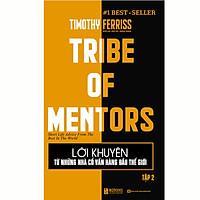 Lời Khuyên Từ Những Nhà Cố Vấn Hàng Đầu Thế Giới – Tribe Of Mentors (Tập 2)