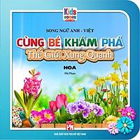 Sách - Cùng Bé Khám Phá Thế Giới Xung Quanh - Hoa - Sách Song Ngữ (Bìa cứng)