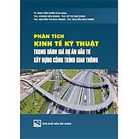 Phân tích kinh tế - kỹ thuật trong đánh giá dự án đầu tư xây dựng công trình giao thông