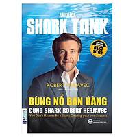 America Shark Tank: Bùng Nổ Bán Hàng Cùng Shark Robert Herjavec(Tặng E-Book Bộ 10 Cuốn Sách Hay Về Kỹ Năng, Đời Sống, Kinh Tế Và Gia Đình - Tại App MCbooks)