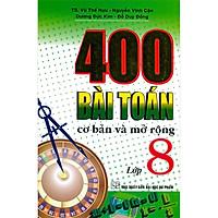 400 Bài Toán Cơ Bản Và Mở Rộng Lớp 8 (Tái Bản)