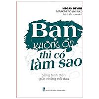 Sách: Bạn Không Ổn Thì Có Làm Sao – Sống Bình Thản Giữa Những Nỗi Đau