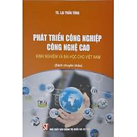 Phát Triển Công Nghiệp Công Nghệ Cao Kinh Nghiệm Và Bài Học Cho Việt Nam (Sách chuyên khảo)