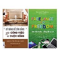 Sách Combo Kỹ năng để cân bằng giữa công việc và cuộc sống, Freelance To Freedom: Làm Việc Tự Do - Sống Đời Tự Tại