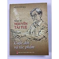 Nhạc sỹ Nguyễn Tài Tuệ - Cuộc đời và Tác phẩm