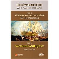 Lịch Sử Văn Minh Thế Giới - Phần XI - Văn Minh Thời Đại Napoléon - Tập 3 :