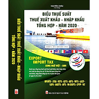 Biểu Thuế Suất Thuế Xuất Khẩu - Nhập Khẩu Tổng Hợp Năm 2020