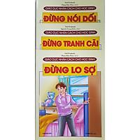 Combo Sách Giáo Dục Nhân Cách Cho Học Sinh (3 cuốn): Đừng Nói Dối + Đừng Tranh Cãi + Đừng Lo Sợ