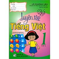 Vở Luyện Tập Tiếng Việt 1 Tập 2(Theo Chương Trình Tiểu Học Mới Định Hướng Phát Triển Năng Lực) ( Tái Bản)
