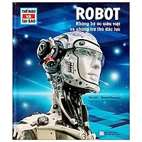 Thế Nào Và Tại Sao - Robot - Những Bộ Óc Siêu Việt Và Những Trợ Thủ Đắc Lực - Tặng Kèm Sổ Tay