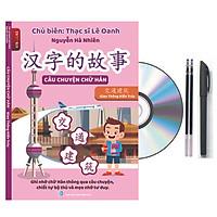 CÂU CHUYỆN CHỮ HÁN- GIAO THÔNG KIẾN TRÚC  Ghi nhớ 2500 chữ Hán qua chiết tự, bộ thủ, câu chuyện chữ Hán và mẹo nhớ tư duy + DVD Toàn bộ sách+ 2 ngòi bay màu+ 1 bút viết