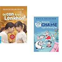 Combo 2 cuốn sách: Để Con Được Lớn Khôn + 75 Điều Những Bậc Cha Mẹ Tuyệt Vời Nên Làm