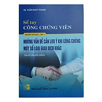 Sổ tay công chứng viên (Quyển thứ 6, tập 1) - Những vấn đề cần lưu ý khi công chứng một số loại giao dịch khác