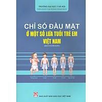 Chỉ Số Đầu Mặt Ở Một Số Lứa Tuổi Trẻ Em Việt Nam (Sách Chuyên Khảo)