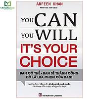 Sách - You Can, You Will. It's Your Choice! Bạn Có Thể, Bạn Sẽ Thành Công. Đó Là Lựa Chọn Của Bạn!
