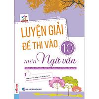 Luyện Giải Đề Thi Vào 10 Môn Ngữ Văn ( tặng kèm bookmark )