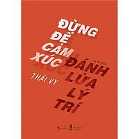 Sách - Đừng Để Cảm Xúc Đánh Lừa Lý Trí (tặng kèm bookmark)