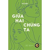 Sách - Giữa Hai Chúng Ta (tặng kèm bookmark)