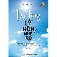 Cuốn Tiểu Thuyết Kinh Điển Về Đề Tài Ngoại Tình Trong Hôn Nhân: Darling Chúng Ta Ly Hôn Nhé! Tập 1