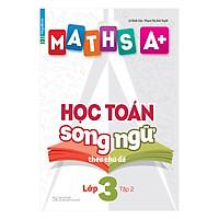 Maths A+ Học Toán Song Ngữ Theo Chủ Đề Lớp 3 (Tập 2)