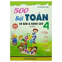 500 Bài Toán Cơ Bản Và Nâng Cao Lớp 4 (Tái Bản)