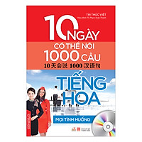 10 Ngày Có Thể Nói 1000 Câu Tiếng Hoa Mọi Tình Huống (Kèm CD)